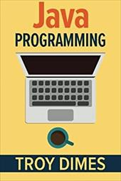 Java Programming: A Beginners Guide to Learning Java, Step by Step 22697955