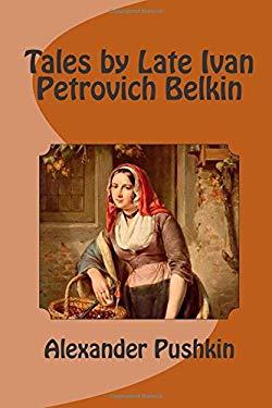 Tales by Late Ivan Petrovich Belkin: translated by N. Shulga