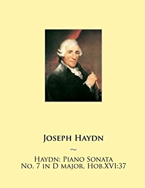 Haydn: Piano Sonata No. 7 in D major, Hob.XVI:37 (Haydn Piano Sonatas) (Volume 7)