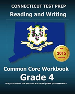 CONNECTICUT TEST PREP Reading and Writing Common Core Workbook Grade 4: Preparation for the Smarter Balanced (SBAC) Assessments