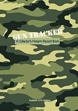 Gun Tracker: A Collector's Firearm Record Book