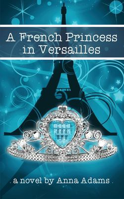 A French Princess in Versailles (The French Girl Series) (Volume 3)