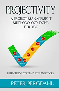 Projectivity: A Project Management Methodology Done For You (Project Management Done For You) (Volume 1)