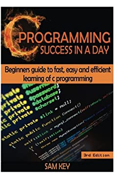 Image of C Programming Success in a Day: Beginners' Guide To Fast, Easy And Efficient Learning Of C Programming