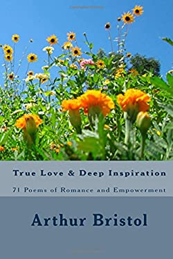 True Love and Deep Inspiration: 71 Poems of Romance and Empowerment