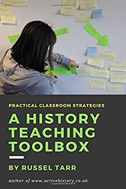 A History Teaching Toolbox: Practical classroom strategies