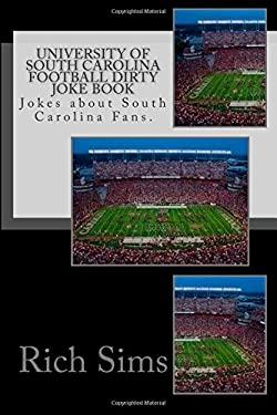 University of South Carolina Football Dirty Joke Book: Jokes about South Carolina Fans. (Football Jokes)