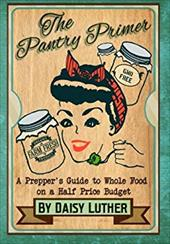 The Pantry Primer: A Prepper's Guide to Whole Food on a Half-Price Budget 23378230