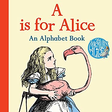 A is for Alice: An Alphabet Book (The Macmillan Alice)