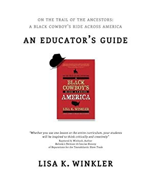 Educators Guide:On the Trail of the Ancestors: A Black Cowboy's Ride Across America: A Multi-disciplinary Educators' Guide for Middle and High School