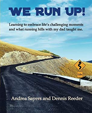 We Run Up!: (Full Color) Learning to embrace life's challenging moments and what running hills with my dad taught me.