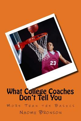 What College Coaches Don't Tell You : More Than the Basics
