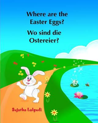 Where are the Easter Eggs? Wo sind die Ostereier?: (Bilingual Edition) English German Picture book for children. Oster bcher kinder. Children's ... fo