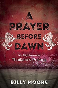 A Prayer Before Dawn: My Nightmare in Thailands Prisons