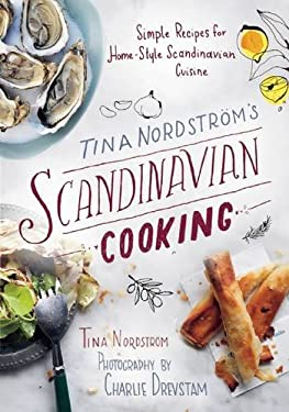 Tina Nordstrm's Scandinavian Cooking: Simple Recipes for Home-Style Scandinavian Cuisine