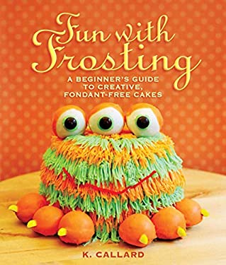 Fun with Frosting: A Beginners Guide to Decorating Creative, Fondant-Free Cakes