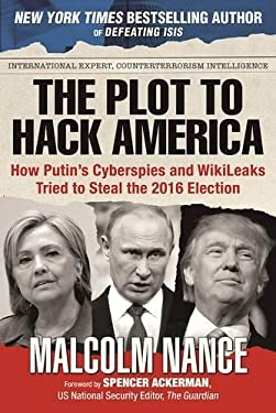 The Plot to Hack America: How Putins Cyberspies and WikiLeaks Tried to Steal the 2016 Election
