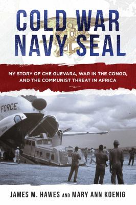 Cold War Navy SEAL: My Story of Che Guevara, War in the Congo, and the Communist Threat in Africa