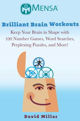 Mensa's Brilliant Brain Workouts: Keep Your Brain in Shape with 100 Number Games, Word Searches, Perplexing Puzzles, and More!