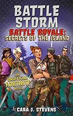 Battle Storm: An Unofficial Fortnite Novel (Battle Royale: Secrets of the Island)