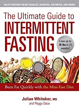 The Ultimate Guide to Intermittent Fasting: Burn Fat Quickly with the Mini-Fast Diet