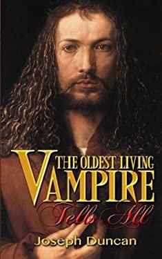 The Oldest Living Vampire Tells All (The Oldest Living Vampire Saga) (Volume 1)