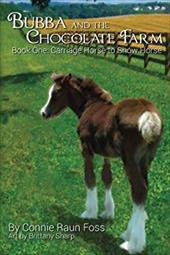 Bubba and the Chocolate Farm: Book One: Carriage Horse to Show Horse (Volume 1) 23287786