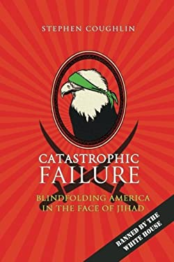 Catastrophic Failure: Blindfolding America in the Face of Jihad