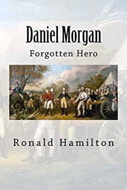 Daniel Morgan: Forgotten Revotutionary Hero