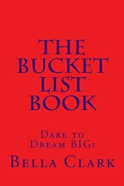The Bucket List Book: Dare to Dream BIG!