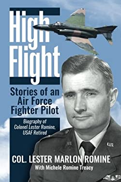 High Flight - Stories of an Air Force Fighter Pilot: Biography of Colonel Lester Romine, USAF Retired