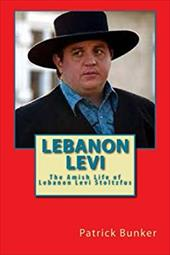 Lebanon Levi: The Amish Life of Lebanon Levi Stoltzfus; Businessman, Storyteller, and Star of the Hit Reality Show Called Amish Ma 23136270