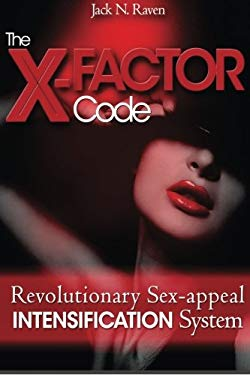 The X Factor Code: Revolutionary Sex-appeal Intensification System!
