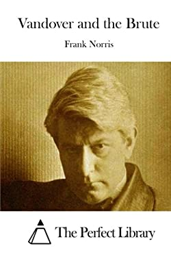 frank norris work vandover and the brute essay Frank norris' work vandover and the brute the development of sexuality in frank norris' work vandover and the brute is an interesting reflection of the puritanical views that americans have towards sexuality, promiscuity and the consequences thereof.