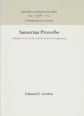 Sumerian Proverbs: Glimpses of Everyday Life in Ancient Mesopotamia (Museum Monographs)