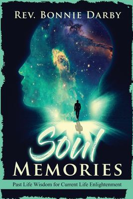 Soul Memories: Past Life Wisdom for Current Life Enlightenment