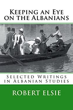 Keeping an Eye on the Albanians: Selected Writings in the Field of Albanian Studies (Volume 16)