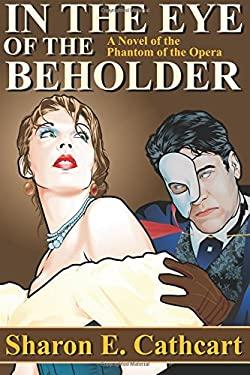 In The Eye of The Beholder: A Novel of the Phantom of the Opera
