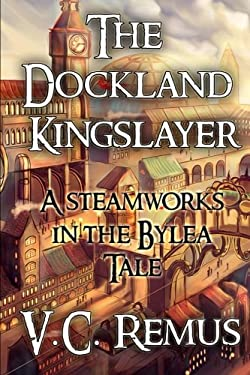 The Dockland Kingslayer (Steamworks in the Bylea) (Volume 1)