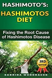 Hashimotos: Hashimotos Diet: An easy step-by-step Guide for Fixing the Root Cause of Hashimotos Thyroiditis 22979713