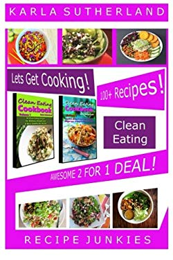 Clean Eating Awesome 2 For 1 Deal - 100+ Recipes! (Clean Eating Boxed Set)