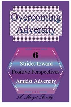 Overcoming Adversity: 6 Strides toward Positive Perspectives amidst Adversity