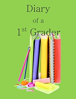 Diary of a 1st Grader: A Write and Draw Diary of Your 1st Grader