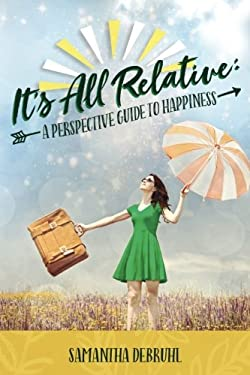 It's All Relative: A Perspective Guide to Happiness