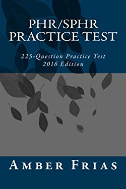 PHR/SPHR Practice Test - 2016 Edition: 225-Question Practice Test