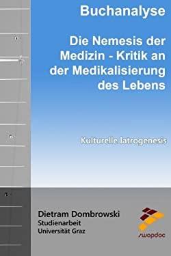 Buchanalyse: Die Nemesis der Medizin - Kritik an der Medikalisierung des Lebens: Kulturelle Iatrogenesis (German Edition)