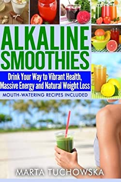 Alkaline Smoothies: Drink Your Way to Vibrant Health, Massive Energy and Natural Weight Loss (Alkaline Diet Lifestyle: Alkaline Recipes, Alkaline Food