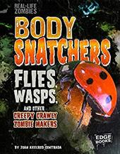 Body Snatchers: Flies, Wasps, and Other Creepy Crawly Zombie Makers (Real-Life Zombies) 23584977