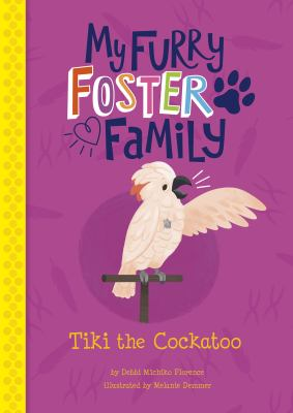 Tiki the Cockatoo (My Furry Foster Family)