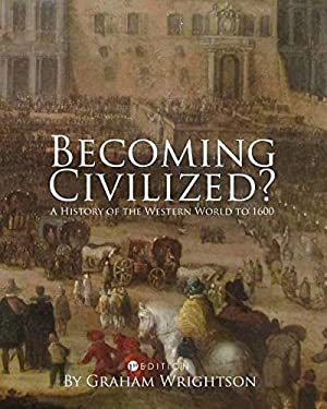 Becoming Civilized?: A History of the Western World to 1600